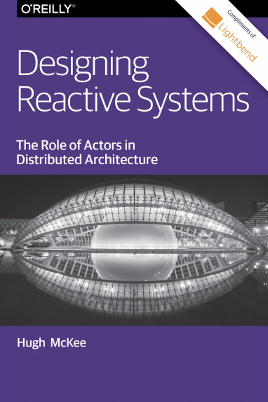 Designing Reactive Systems With The Actor Model Free O Reilly Book By Hugh Mckee Lightbend